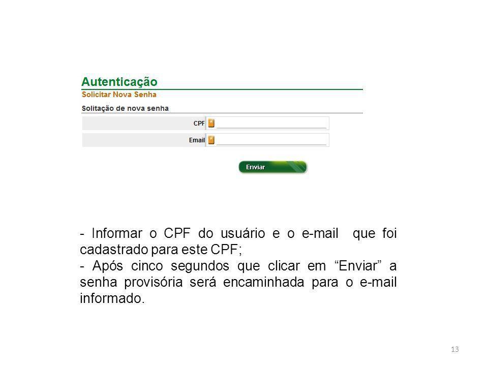 - Informar o CPF do usuário e o e-mail que foi cadastrado para este CPF; - Após cinco segundos que clicar em Enviar a senha provisória será encaminhad