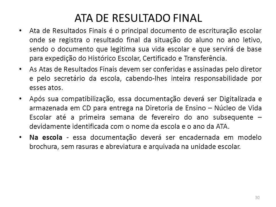 ATA DE RESULTADO FINAL Ata de Resultados Finais é o principal documento de escrituração escolar onde se registra o resultado final da situação do alun