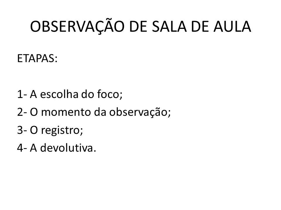 OBSERVAÇÃO DE SALA DE AULA ETAPAS: 1- A escolha do foco; 2- O momento da observação; 3- O registro; 4- A devolutiva.