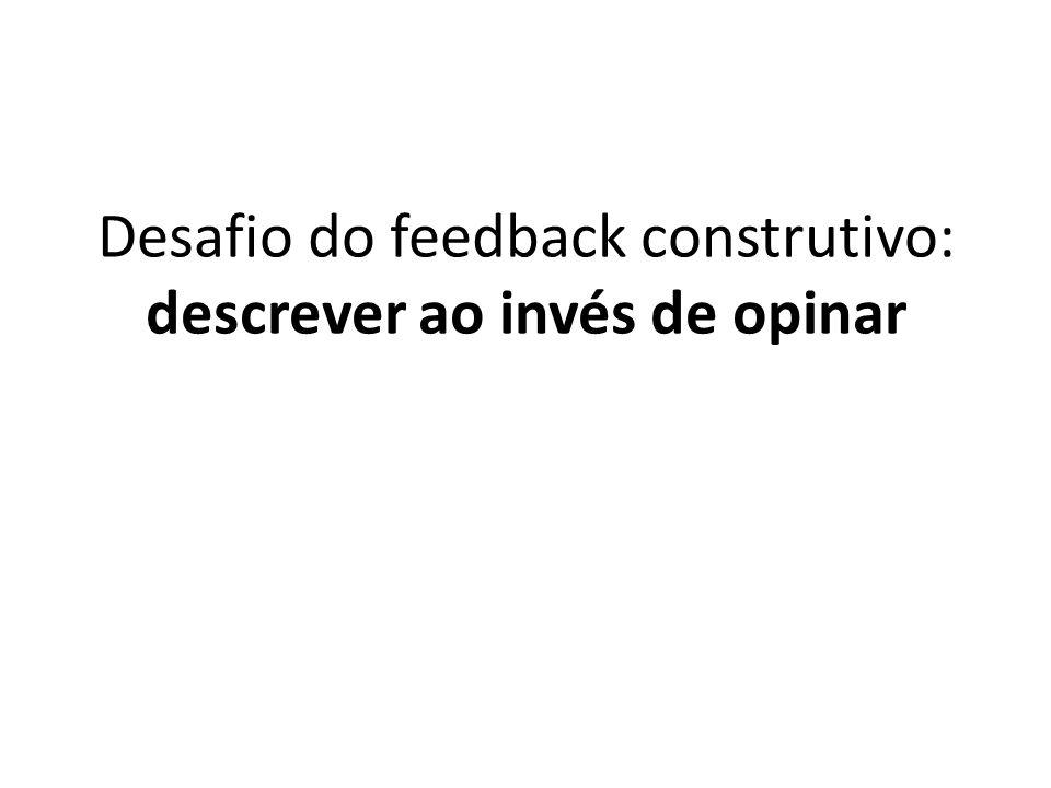 Desafio do feedback construtivo: descrever ao invés de opinar
