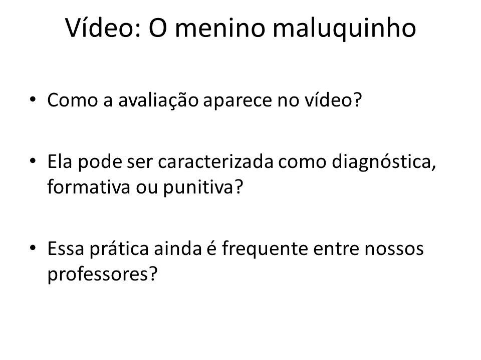 Vídeo: O menino maluquinho Como a avaliação aparece no vídeo? Ela pode ser caracterizada como diagnóstica, formativa ou punitiva? Essa prática ainda é