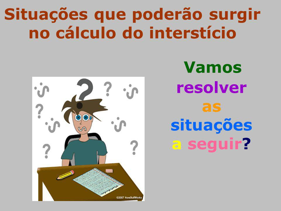 Situações que poderão surgir no cálculo do interstício Vamos resolver as situações a seguir?