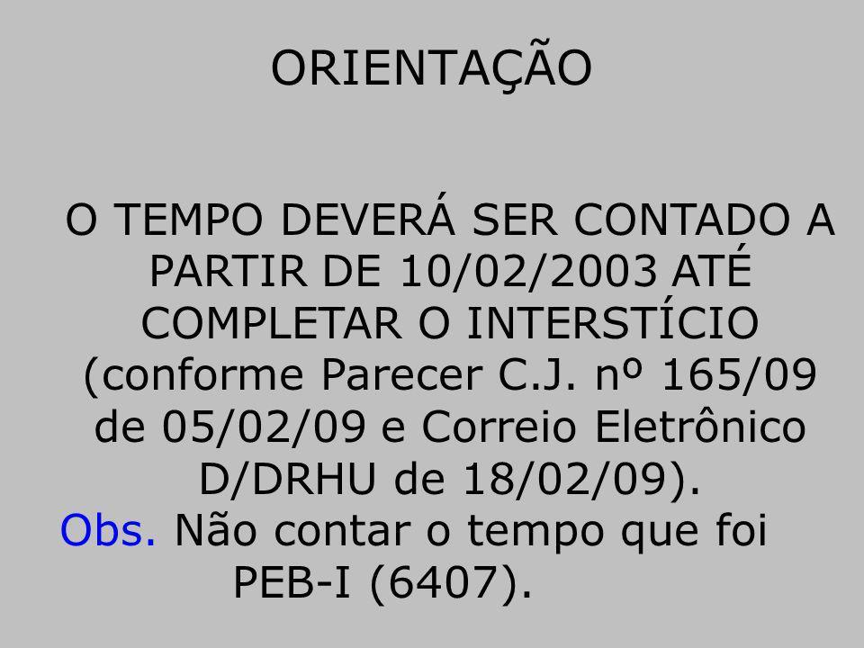 ORIENTAÇÃO O TEMPO DEVERÁ SER CONTADO A PARTIR DE 10/02/2003 ATÉ COMPLETAR O INTERSTÍCIO (conforme Parecer C.J. nº 165/09 de 05/02/09 e Correio Eletrô