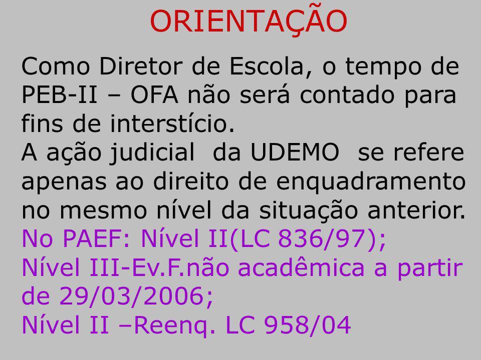 ORIENTAÇÃO Como Diretor de Escola, o tempo de PEB-II – OFA não será contado para fins de interstício. A ação judicial da UDEMO se refere apenas ao dir