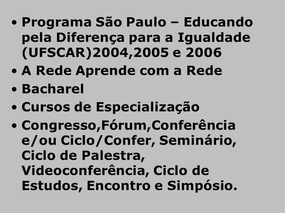 Programa São Paulo – Educando pela Diferença para a Igualdade (UFSCAR)2004,2005 e 2006 A Rede Aprende com a Rede Bacharel Cursos de Especialização Con