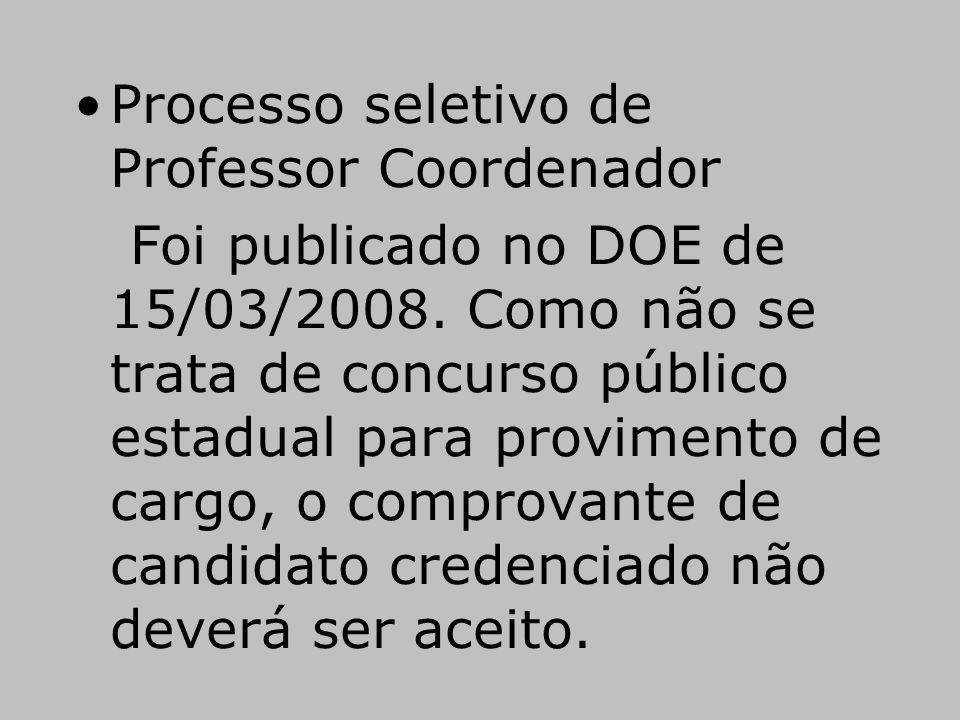 Processo seletivo de Professor Coordenador Foi publicado no DOE de 15/03/2008. Como não se trata de concurso público estadual para provimento de cargo