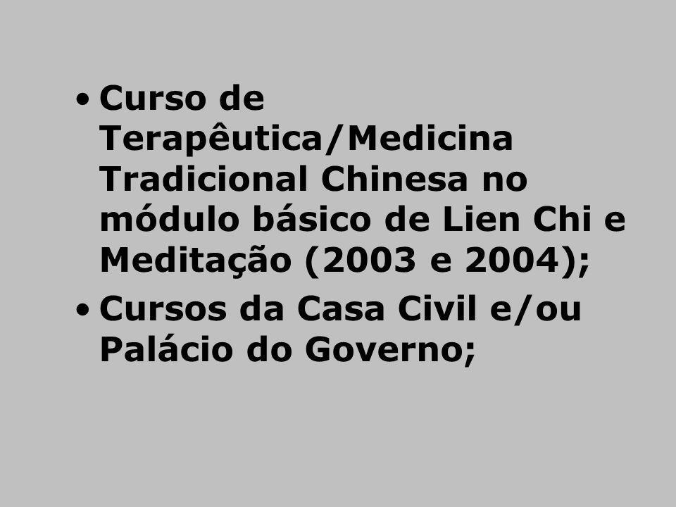 Curso de Terapêutica/Medicina Tradicional Chinesa no módulo básico de Lien Chi e Meditação (2003 e 2004); Cursos da Casa Civil e/ou Palácio do Governo