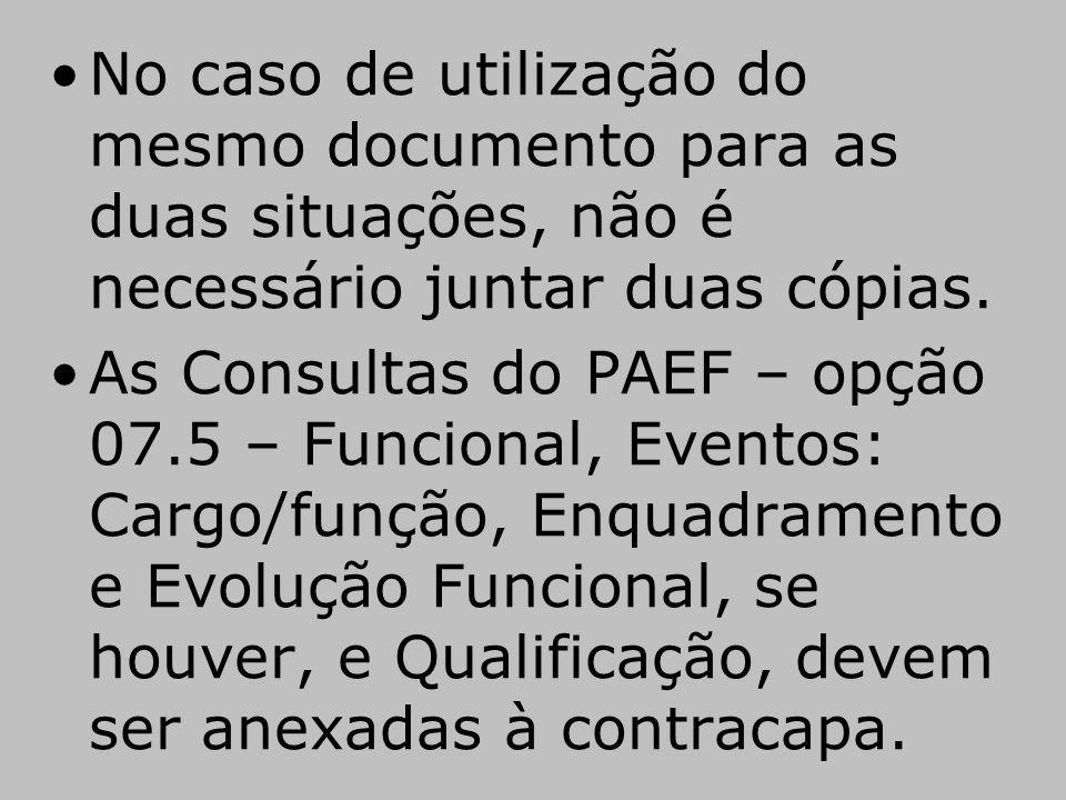 No caso de utilização do mesmo documento para as duas situações, não é necessário juntar duas cópias. As Consultas do PAEF – opção 07.5 – Funcional, E