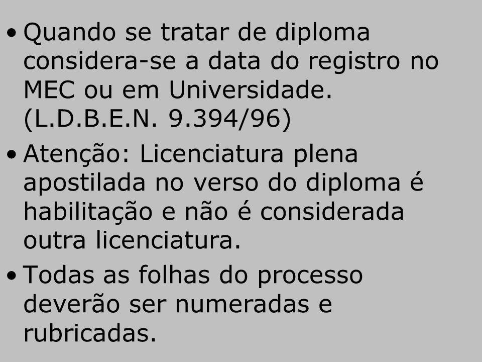 Quando se tratar de diploma considera-se a data do registro no MEC ou em Universidade. (L.D.B.E.N. 9.394/96) Atenção: Licenciatura plena apostilada no