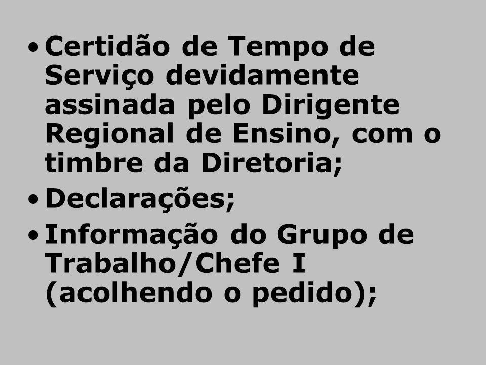 Certidão de Tempo de Serviço devidamente assinada pelo Dirigente Regional de Ensino, com o timbre da Diretoria; Declarações; Informação do Grupo de Tr
