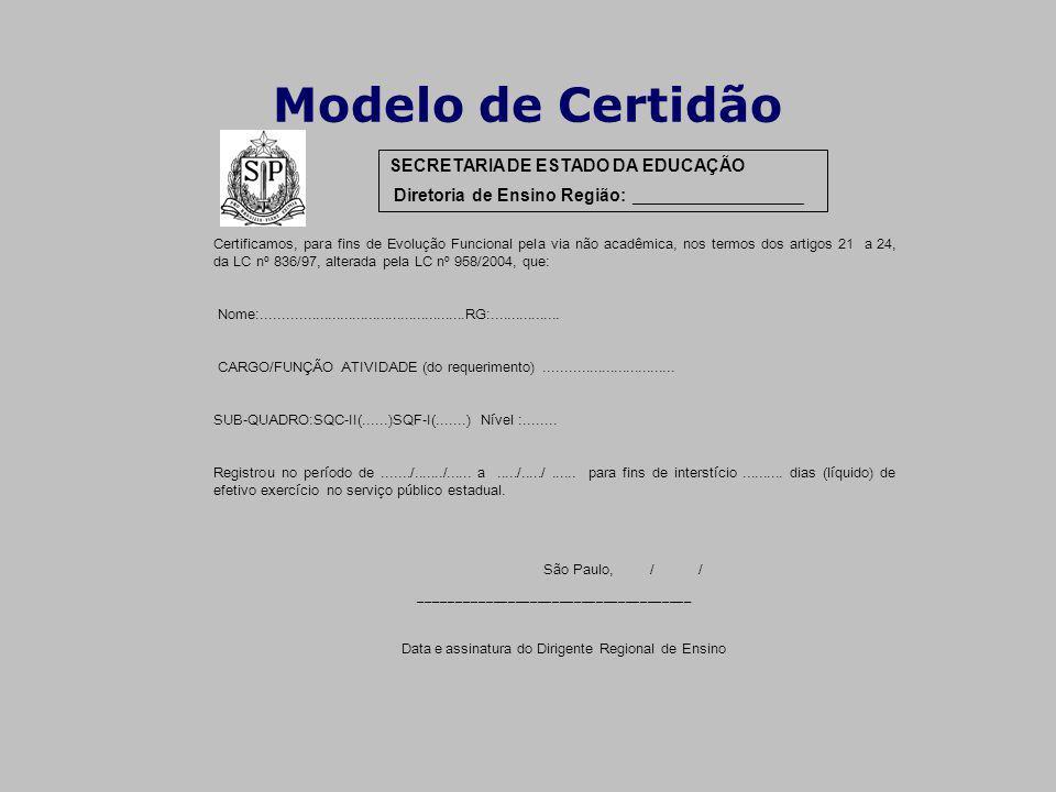 Modelo de Certidão SECRETARIA DE ESTADO DA EDUCAÇÃO Diretoria de Ensino Região: _____________ Certificamos, para fins de Evolução Funcional pela via n