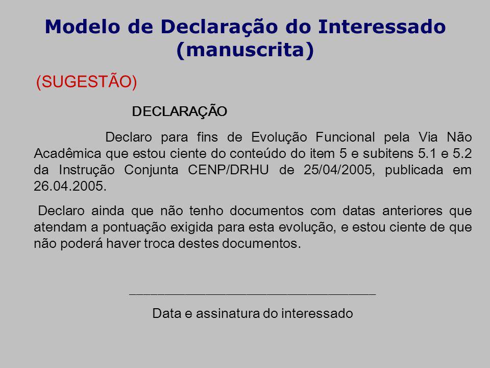 Modelo de Declaração do Interessado (manuscrita) (SUGESTÃO) DECLARAÇÃO Declaro para fins de Evolução Funcional pela Via Não Acadêmica que estou ciente