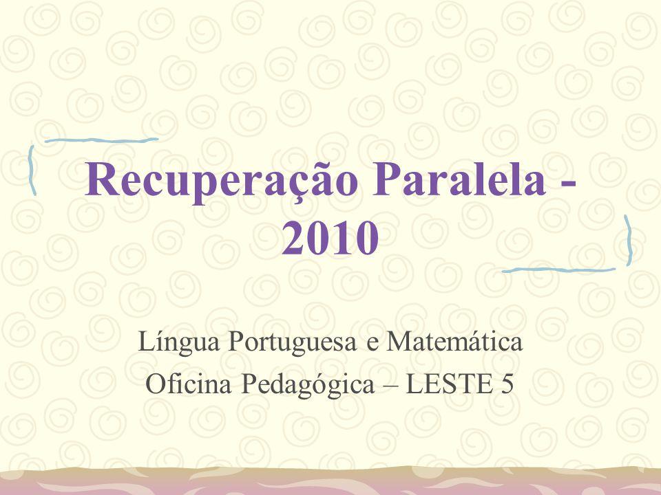 Recuperação Paralela - 2010 Língua Portuguesa e Matemática Oficina Pedagógica – LESTE 5