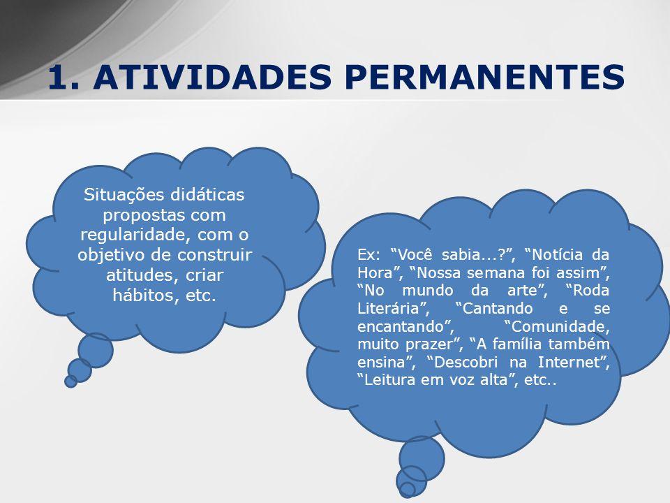 1. ATIVIDADES PERMANENTES Situações didáticas propostas com regularidade, com o objetivo de construir atitudes, criar hábitos, etc. Ex: Você sabia...?