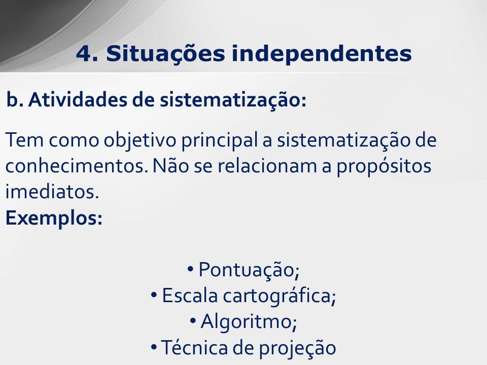 b. Atividades de sistematização: Tem como objetivo principal a sistematização de conhecimentos. Não se relacionam a propósitos imediatos. Exemplos: Po