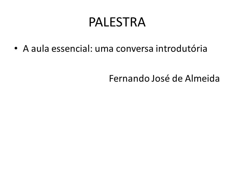 PALESTRA A aula essencial: uma conversa introdutória Fernando José de Almeida