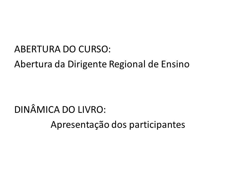 ABERTURA DO CURSO: Abertura da Dirigente Regional de Ensino DINÂMICA DO LIVRO: Apresentação dos participantes