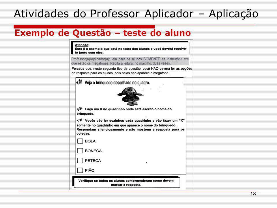 18 Atividades do Professor Aplicador – Aplicação Exemplo de Questão – teste do aluno