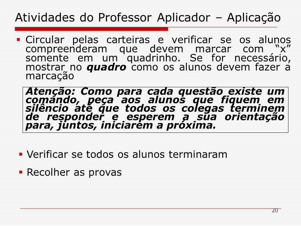 20 Atividades do Professor Aplicador – Aplicação Circular pelas carteiras e verificar se os alunos compreenderam que devem marcar com x somente em um quadrinho.