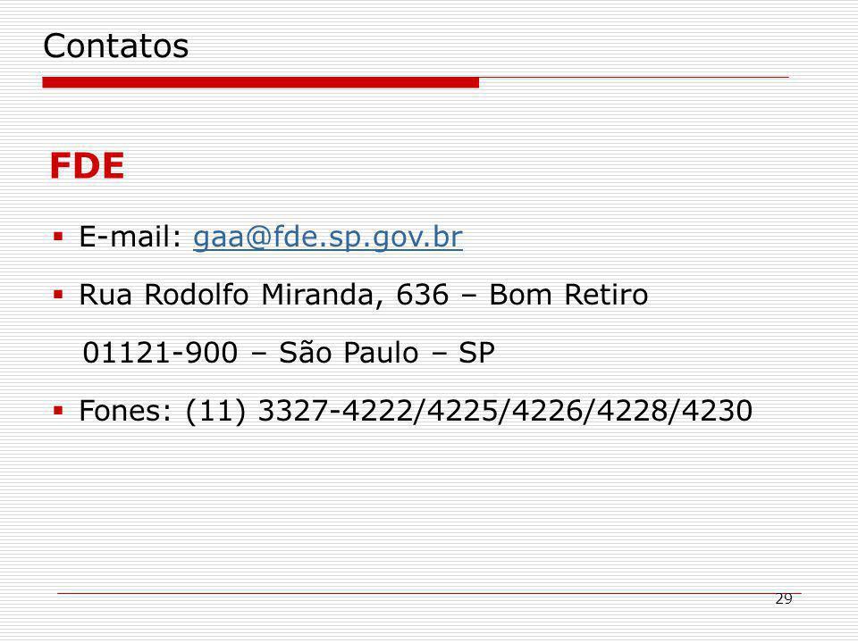 29 Contatos FDE E-mail: gaa@fde.sp.gov.brgaa@fde.sp.gov.br Rua Rodolfo Miranda, 636 – Bom Retiro 01121-900 – São Paulo – SP Fones: (11) 3327-4222/4225/4226/4228/4230
