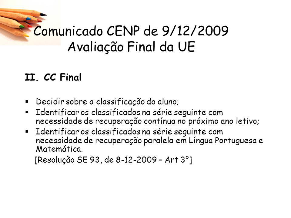 Comunicado CENP de 9/12/2009 Avaliação Final da UE II. CC Final Decidir sobre a classificação do aluno; Identificar os classificados na série seguinte