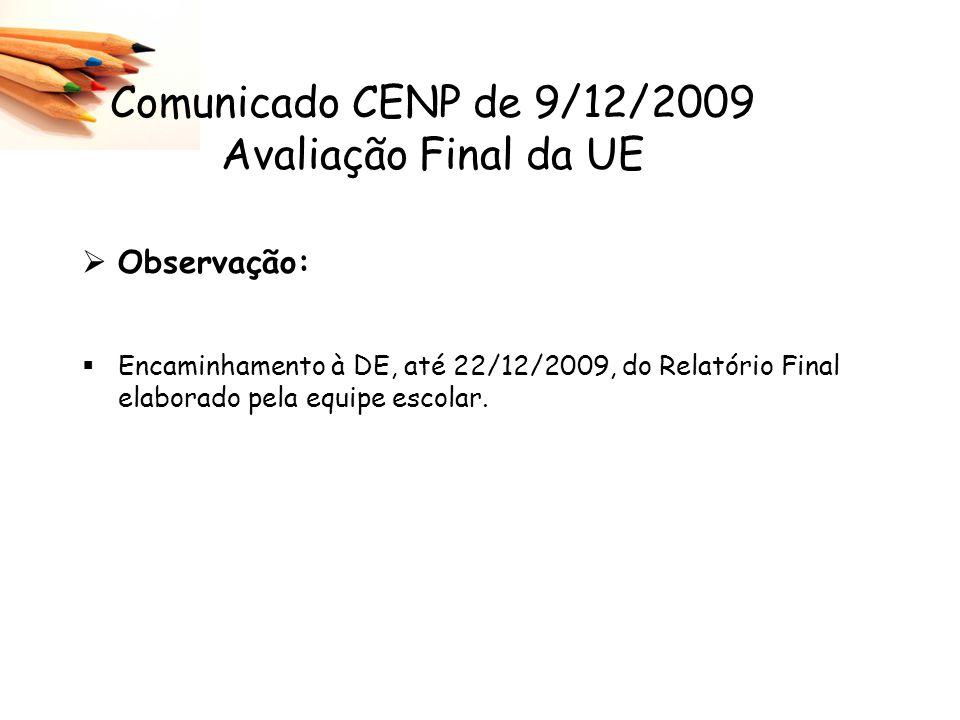 Comunicado CENP de 9/12/2009 Avaliação Final da UE Observação: Encaminhamento à DE, até 22/12/2009, do Relatório Final elaborado pela equipe escolar.