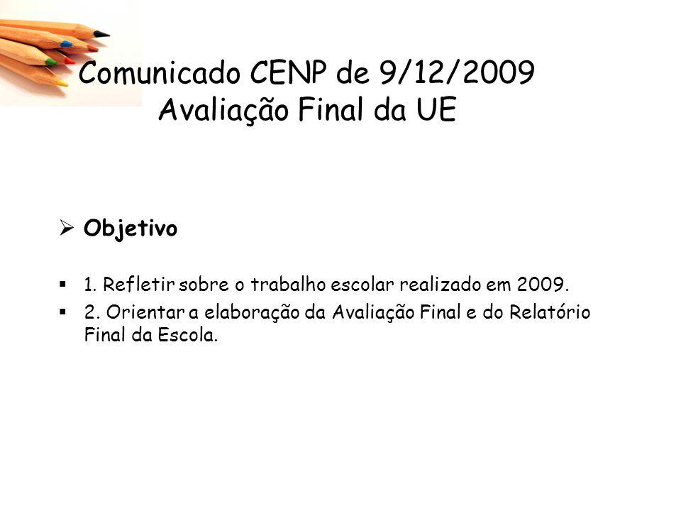 Comunicado CENP de 9/12/2009 Avaliação Final da UE Objetivo 1. Refletir sobre o trabalho escolar realizado em 2009. 2. Orientar a elaboração da Avalia