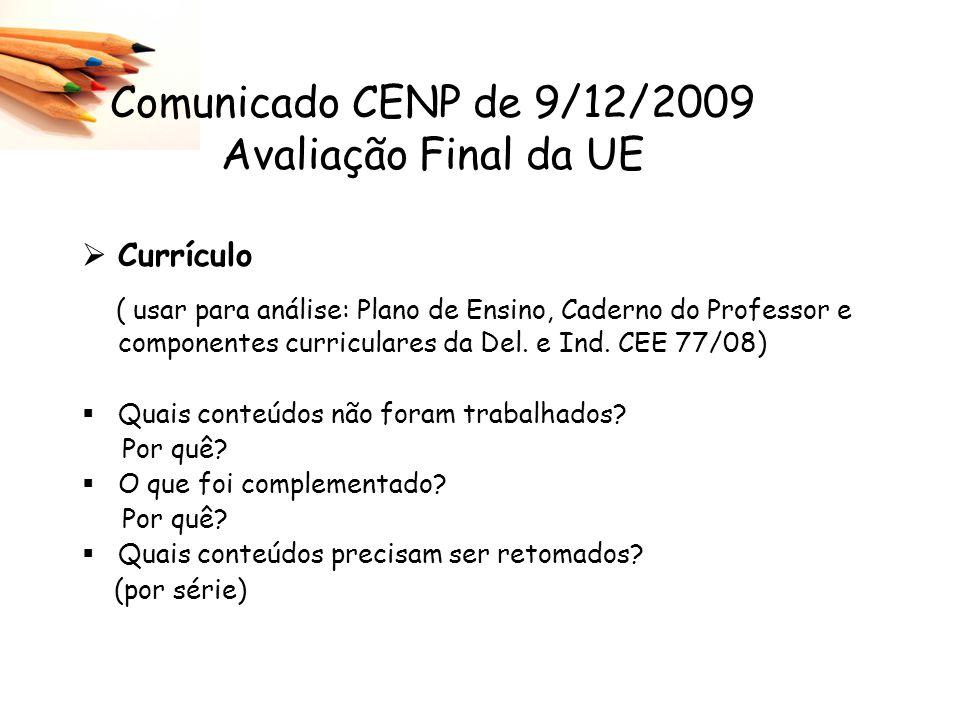 Comunicado CENP de 9/12/2009 Avaliação Final da UE Grupos participativos CE, APM, GRÊMIO Organização_______________ Participação________________ Ações de interferência________