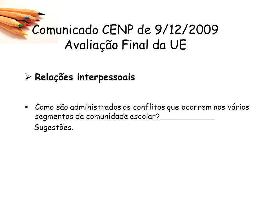 Comunicado CENP de 9/12/2009 Avaliação Final da UE Relações interpessoais Como são administrados os conflitos que ocorrem nos vários segmentos da comu
