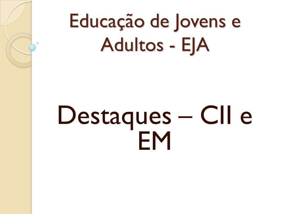 Educação de Jovens e Adultos - EJA Destaques – CII e EM