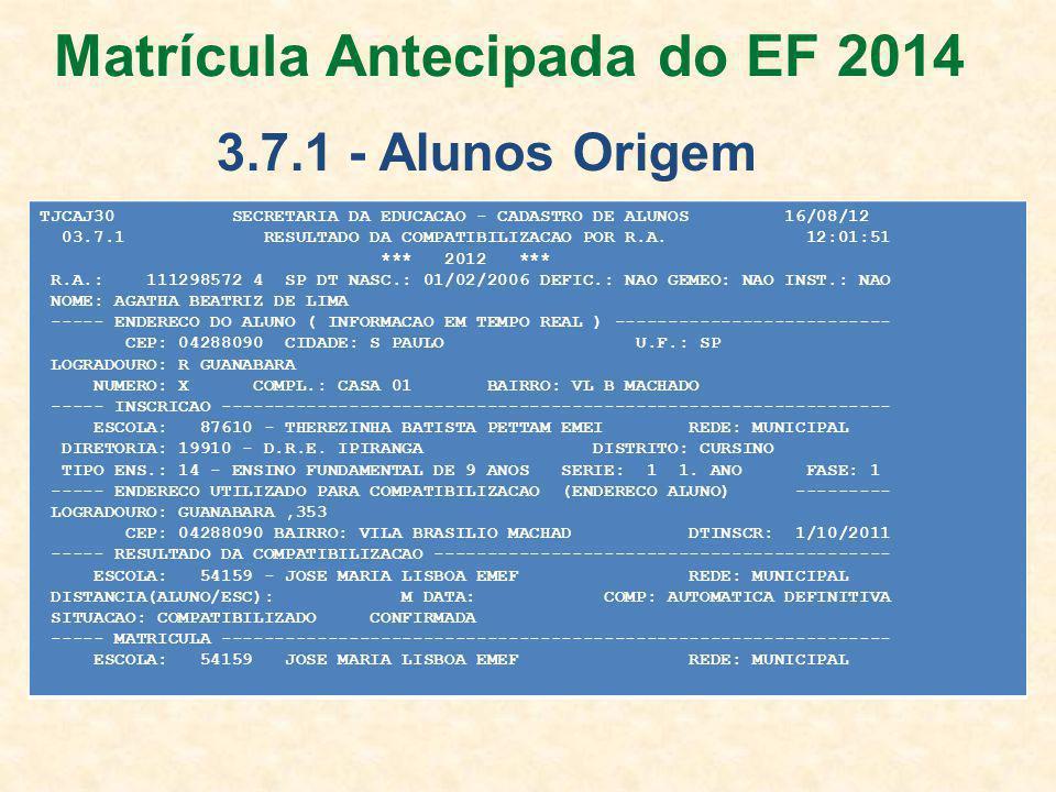 TJCAJ30 SECRETARIA DA EDUCACAO - CADASTRO DE ALUNOS 16/08/12 03.7.1 RESULTADO DA COMPATIBILIZACAO POR R.A.