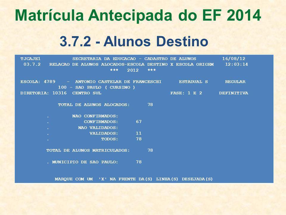 TJCAJE1 SECRETARIA DA EDUCACAO - CADASTRO DE ALUNOS 16/08/12 03.7.2 RELACAO DE ALUNOS ALOCADOS-ESCOLA DESTINO X ESCOLA ORIGEM 12:03:14 *** 2012 *** ESCOLA: 4789 - ANTONIO CASTELAR DE FRANCESCHI ESTADUAL S REGULAR 100 - SAO PAULO ( CURSINO ) DIRETORIA: 10316 CENTRO SUL FASE: 1 E 2 DEFINITIVA TOTAL DE ALUNOS ALOCADOS: 78.