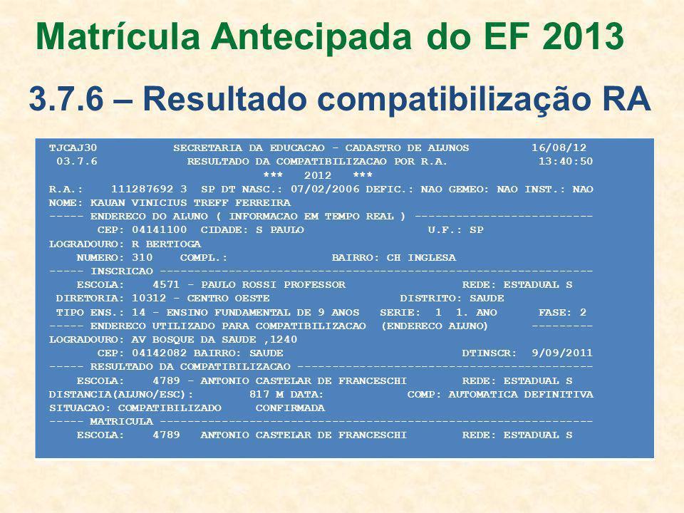 TJCAJ30 SECRETARIA DA EDUCACAO - CADASTRO DE ALUNOS 16/08/12 03.7.6 RESULTADO DA COMPATIBILIZACAO POR R.A.
