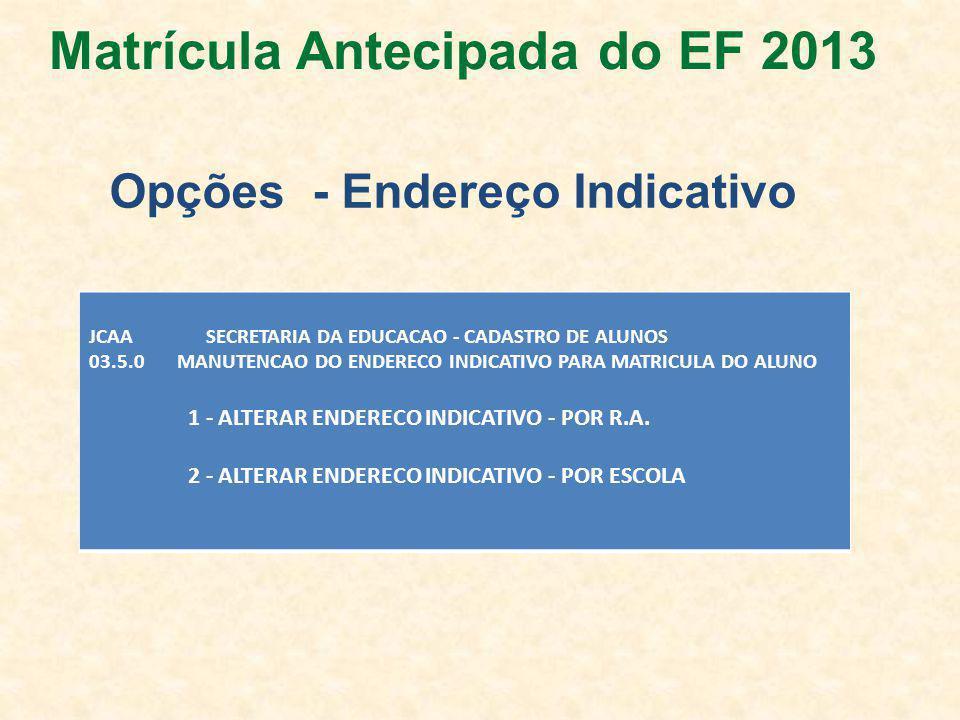 Opções - Endereço Indicativo JCAA SECRETARIA DA EDUCACAO - CADASTRO DE ALUNOS 03.5.0 MANUTENCAO DO ENDERECO INDICATIVO PARA MATRICULA DO ALUNO 1 - ALTERAR ENDERECO INDICATIVO - POR R.A.
