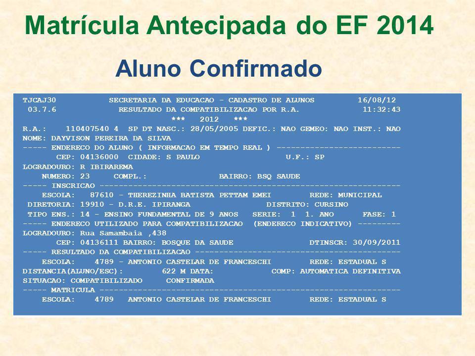 Aluno Confirmado TJCAJ30 SECRETARIA DA EDUCACAO - CADASTRO DE ALUNOS 16/08/12 03.7.6 RESULTADO DA COMPATIBILIZACAO POR R.A.