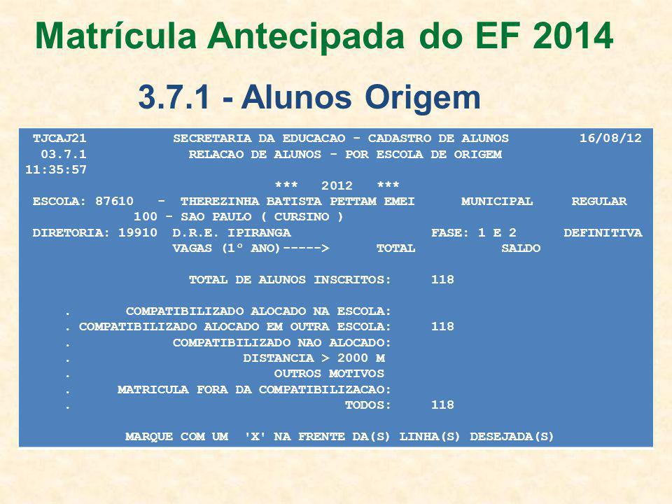 TJCAJ21 SECRETARIA DA EDUCACAO - CADASTRO DE ALUNOS 16/08/12 03.7.1 RELACAO DE ALUNOS - POR ESCOLA DE ORIGEM 11:35:57 *** 2012 *** ESCOLA: 87610 - THEREZINHA BATISTA PETTAM EMEI MUNICIPAL REGULAR 100 - SAO PAULO ( CURSINO ) DIRETORIA: 19910 D.R.E.