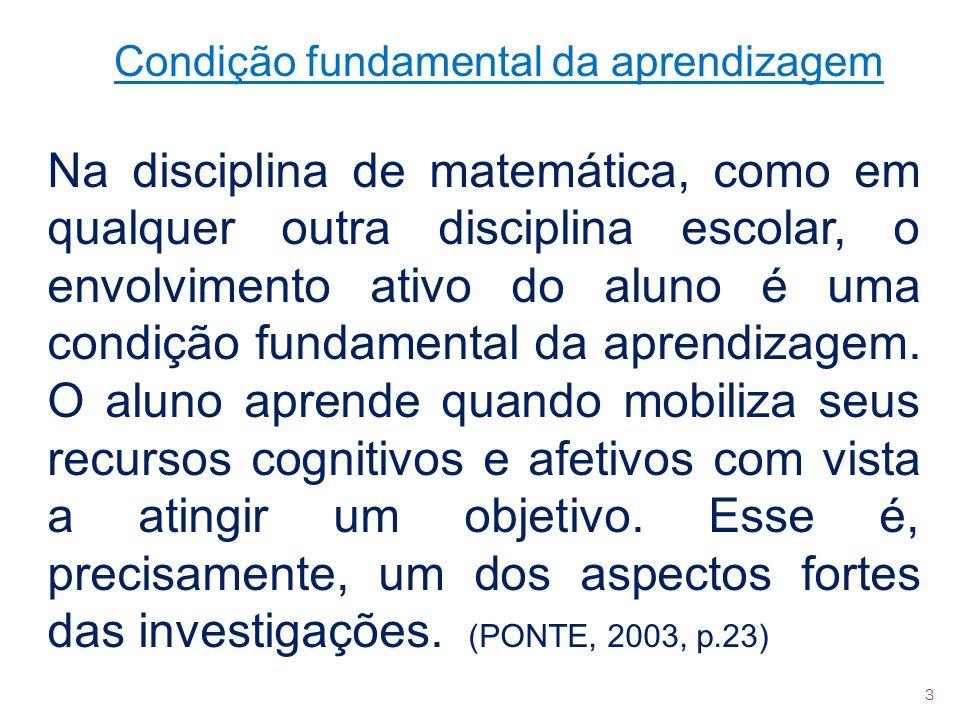 Na disciplina de matemática, como em qualquer outra disciplina escolar, o envolvimento ativo do aluno é uma condição fundamental da aprendizagem. O al