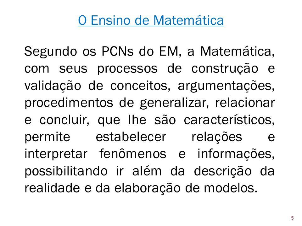 Segundo os PCNs do EM, a Matemática, com seus processos de construção e validação de conceitos, argumentações, procedimentos de generalizar, relaciona