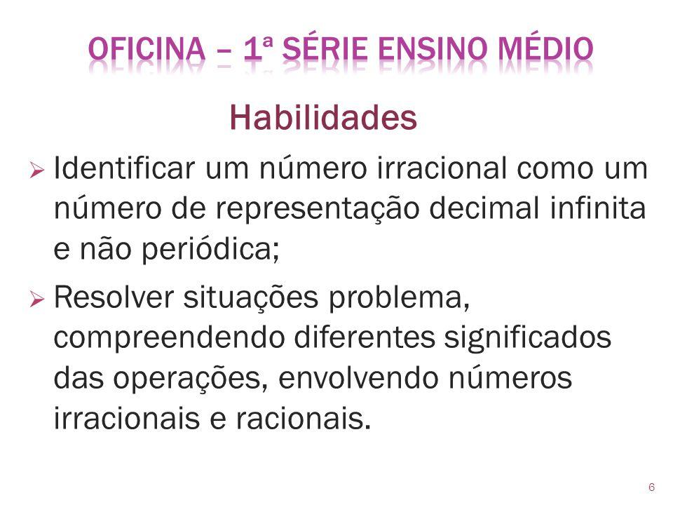 Identificar um número irracional como um número de representação decimal infinita e não periódica; Resolver situações problema, compreendendo diferent