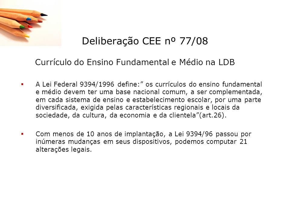Deliberação CEE nº 77/08 Currículo do Ensino Fundamental e Médio na LDB A Lei Federal 9394/1996 define: os currículos do ensino fundamental e médio de