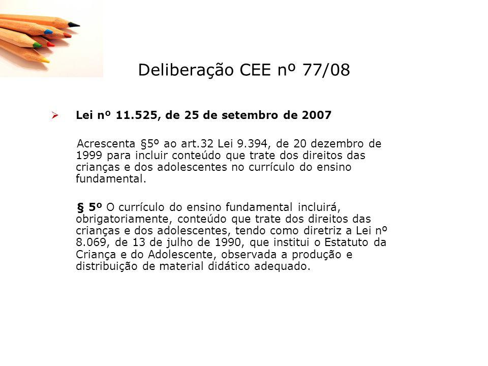 Deliberação CEE nº 77/08 Lei nº 11.525, de 25 de setembro de 2007 Acrescenta §5º ao art.32 Lei 9.394, de 20 dezembro de 1999 para incluir conteúdo que