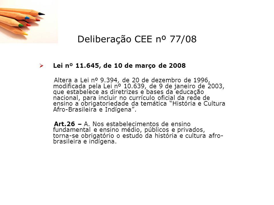 Deliberação CEE nº 77/08 Lei nº 11.645, de 10 de março de 2008 Altera a Lei nº 9.394, de 20 de dezembro de 1996, modificada pela Lei nº 10.639, de 9 d