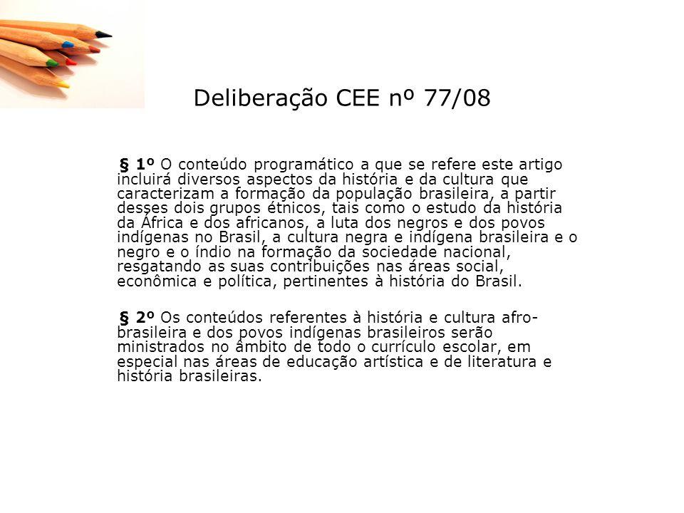 Deliberação CEE nº 77/08 § 1º O conteúdo programático a que se refere este artigo incluirá diversos aspectos da história e da cultura que caracterizam