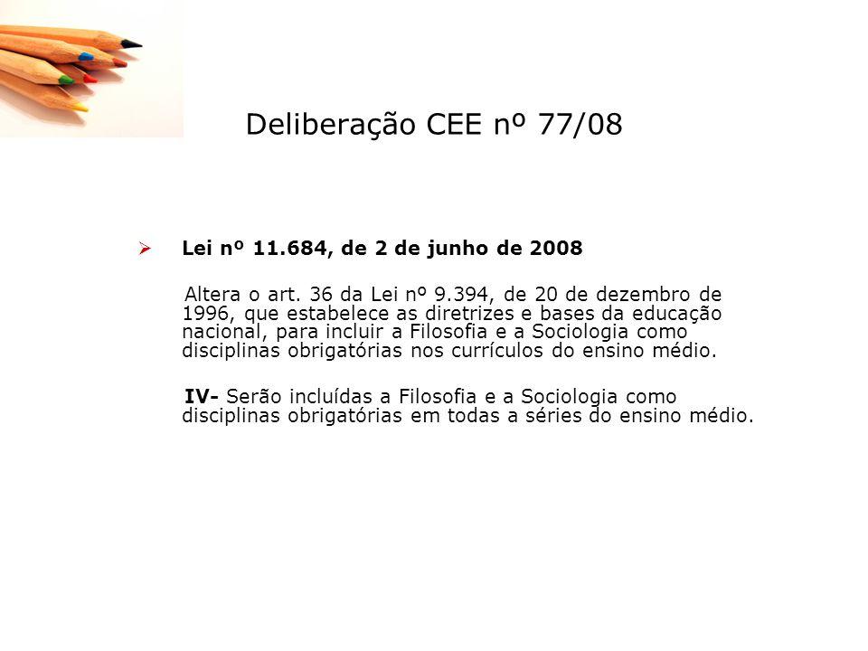 Deliberação CEE nº 77/08 Lei nº 11.684, de 2 de junho de 2008 Altera o art. 36 da Lei nº 9.394, de 20 de dezembro de 1996, que estabelece as diretrize