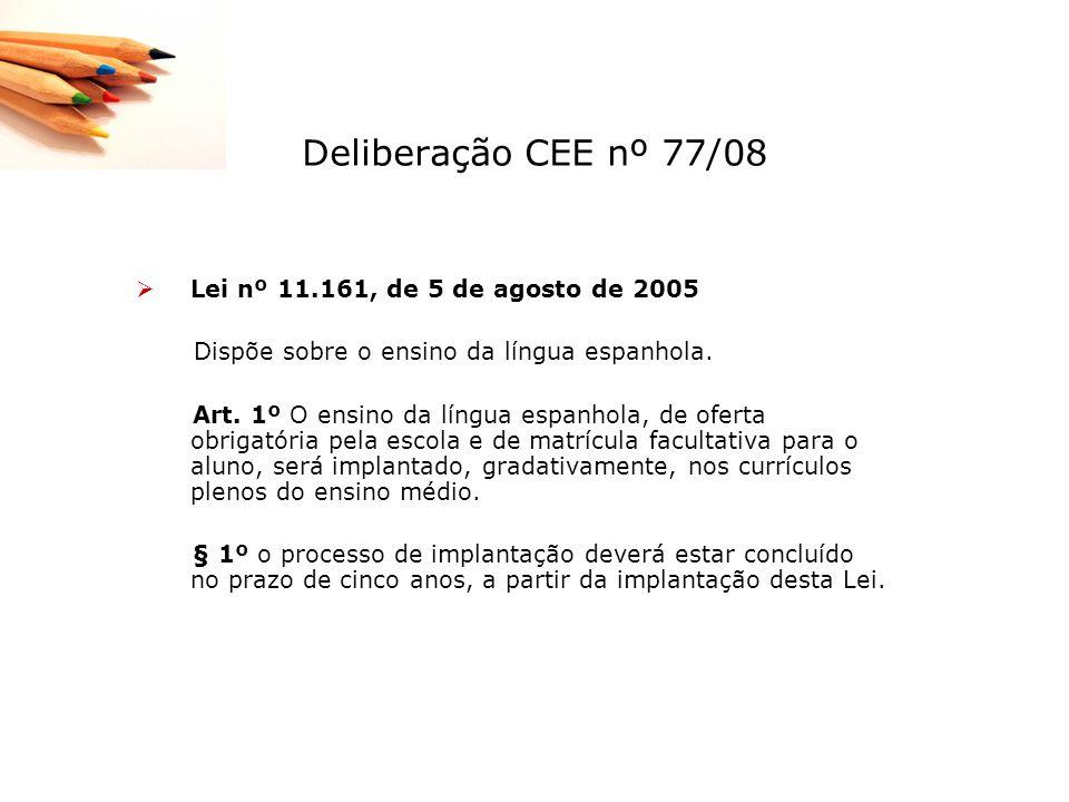 Deliberação CEE nº 77/08 Lei nº 11.161, de 5 de agosto de 2005 Dispõe sobre o ensino da língua espanhola. Art. 1º O ensino da língua espanhola, de ofe
