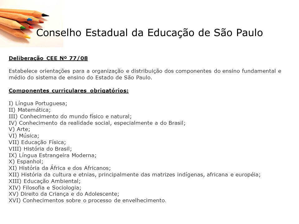 Conselho Estadual da Educação de São Paulo Deliberação CEE Nº 77/08 Estabelece orientações para a organização e distribuição dos componentes do ensino