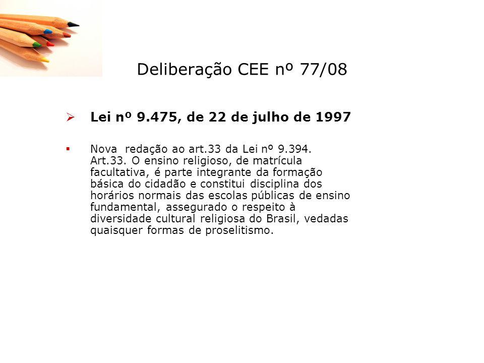Deliberação CEE nº 77/08 Lei nº 9.475, de 22 de julho de 1997 Nova redação ao art.33 da Lei nº 9.394. Art.33. O ensino religioso, de matrícula faculta