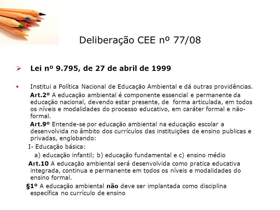 Deliberação CEE nº 77/08 Lei nº 9.795, de 27 de abril de 1999 Institui a Política Nacional de Educação Ambiental e dá outras providências. Art.2º A ed