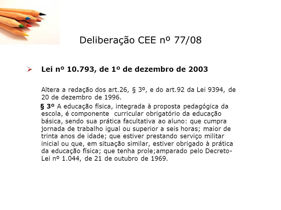 Deliberação CEE nº 77/08 Lei nº 10.793, de 1º de dezembro de 2003 Altera a redação dos art.26, § 3º, e do art.92 da Lei 9394, de 20 de dezembro de 199