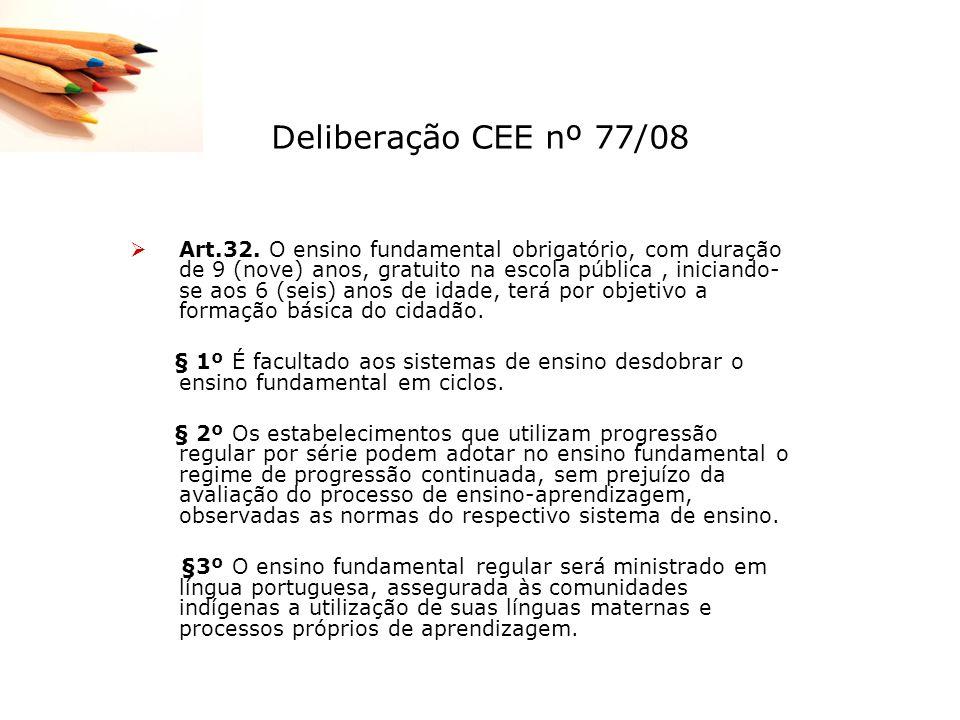 Deliberação CEE nº 77/08 Art.32. O ensino fundamental obrigatório, com duração de 9 (nove) anos, gratuito na escola pública, iniciando- se aos 6 (seis